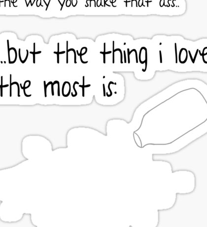 The Thing I Love The Most Is... Sticker