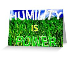 Humility Is Power Greeting Card