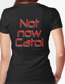 Not now, Cato! Cato Fong, Inspector Clouseau, Film, Burt Kwouk, Chinese manservant, Pink Panther Womens Fitted T-Shirt