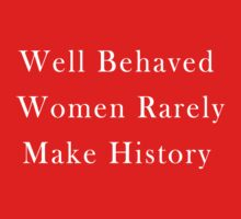 Well Behaved Women Rarely Make History Kids Tee