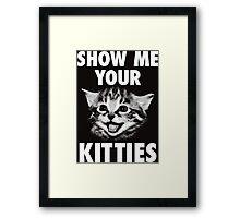 Show Me Your Kitties Framed Print