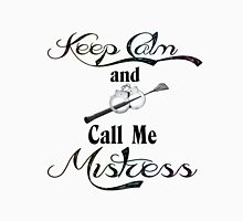 Keep Calm and Call Me Mistress Unisex T-Shirt