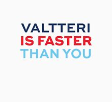 Valtteri Is Faster Than You Unisex T-Shirt