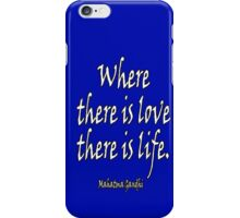 LOVE, Mahatma, Gandhi, Where there is love there is life. iPhone Case/Skin