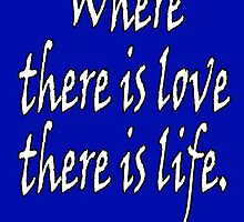 LOVE, Mahatma, Gandhi, Where there is love there is life. by TOM HILL - Designer