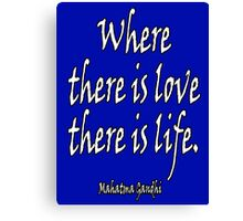 Mahatma, Gandhi, LOVE, Where there is love there is life. Canvas Print