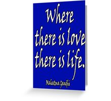 LOVE, Mahatma, Gandhi, Where there is love there is life. Greeting Card