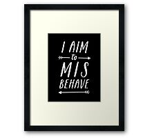 Aim To Misbehave | Black Framed Print
