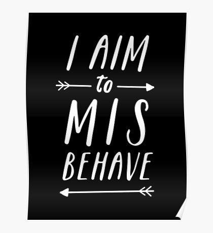 Aim To Misbehave | Black Poster