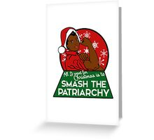 All I want for Christmas is to smash the patriarchy  Greeting Card
