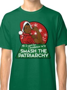 All I want for Christmas is to smash the patriarchy  Classic T-Shirt