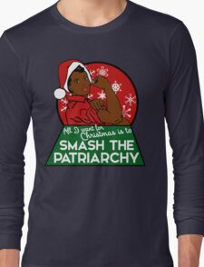 All I want for Christmas is to smash the patriarchy  Long Sleeve T-Shirt