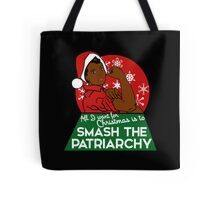 All I want for Christmas is to smash the patriarchy  Tote Bag