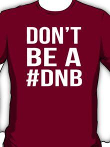 Don't Be A DNB T-Shirt