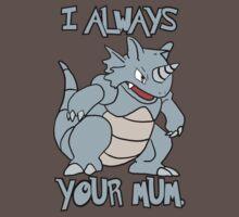I always Rhydon your mum. by Steve Lambert
