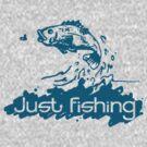 Just fishing T by Sarah Trett