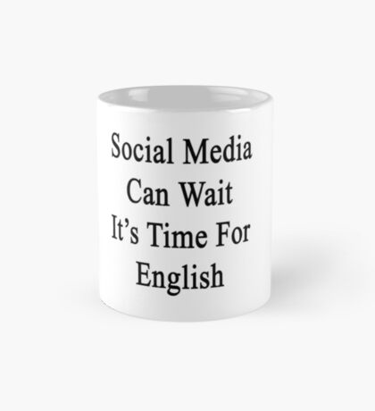Social Media Can Wait It's Time For English  Mug