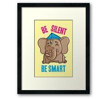 Be Silent - Be Smart Framed Print