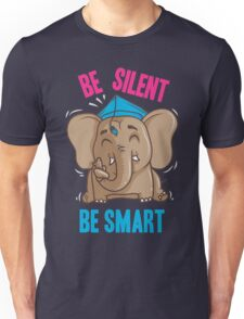 Be Silent - Be Smart Unisex T-Shirt