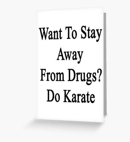 Want To Stay Away From Drugs? Do Karate  Greeting Card