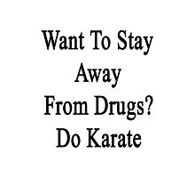 Want To Stay Away From Drugs? Do Karate  Photographic Print