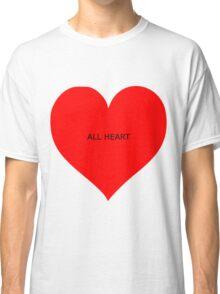 all heart Classic T-Shirt