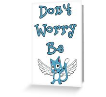 Don't worry be... Greeting Card
