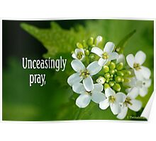 Unceasingly Pray ~ 1 Thessalonians 5:17 (2 of 3) Poster