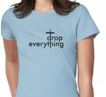 Drop Everything Womens Fitted T-Shirt