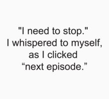 """""""I need to stop,"""" I whispered as I clicked ''next episode'' Kids Tee"""