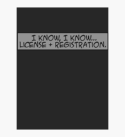 I know, I know... license and registration. Photographic Print