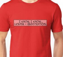 I know, I know... license and registration. Unisex T-Shirt