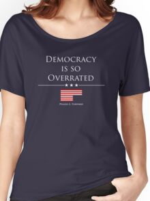 DEMOCRACY IS SO OVERRATED Women's Relaxed Fit T-Shirt