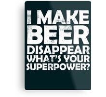 I make beer disappear, what's your superpower? Metal Print