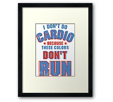 I Don't Do Cardio Because these Colors Don't Run! Framed Print
