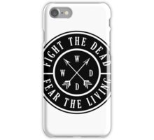 Fight the Dead   Fear the Living iPhone Case/Skin