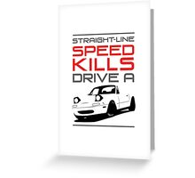 Straight line speed kills, Drive a lightweight roadster Greeting Card