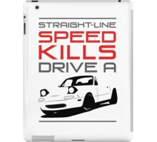 Straight line speed kills, Drive a lightweight roadster iPad Case/Skin
