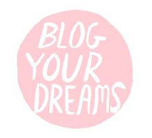 Blog Your Dreams Photographic Print
