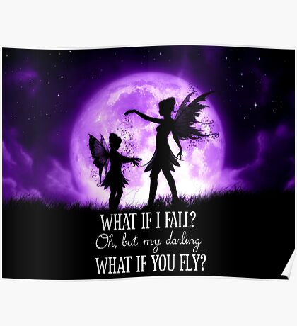 What if I Fall? Oh, but my darling what if you fly? Poster