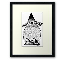 whos out there Framed Print