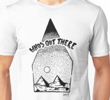 whos out there Unisex T-Shirt