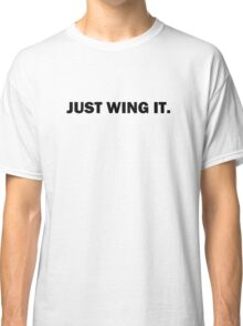 Just Wing It. Classic T-Shirt