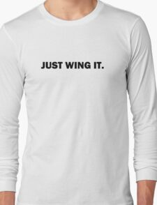 Just Wing It. Long Sleeve T-Shirt