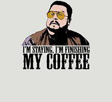 I'm Staying, I'm Finishing My Coffee The Big Lebowski Color Tshirt Unisex T-Shirt