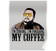 I'm Staying, I'm Finishing My Coffee The Big Lebowski Color Tshirt Poster