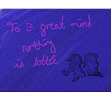 """To a great mind nothing is little"" Photographic Print"