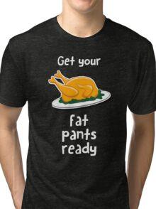 Get your fat pants ready Tri-blend T-Shirt