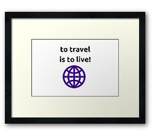 To travel is to live! Framed Print