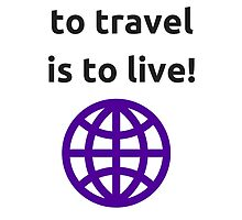 To travel is to live! by IdeasForArtists